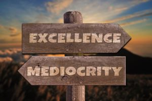 Without a goal of excellence, your organisation will be mediocre